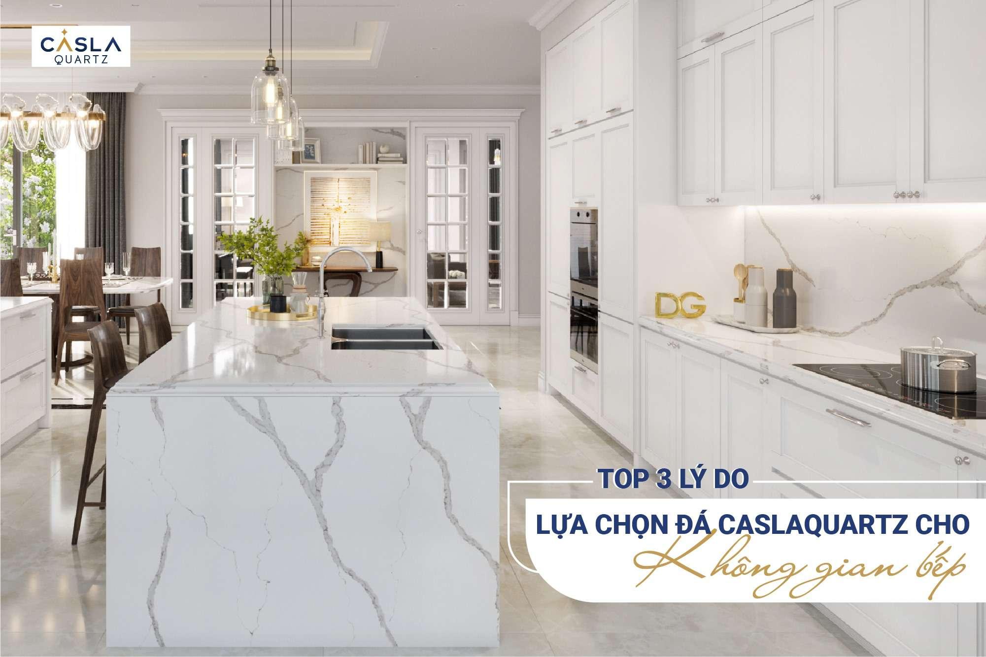 Top 3 lý do lựa chọn đá Caslaquartz cho không gian bếp